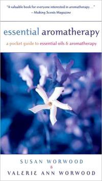 Essential Aromatherapy by Susan Worwood & Valerie Ann Worwood