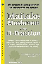 Maitake Mushroom and D-Fraction by Shari Lieberman, Ph.D., & Ken Babal, C.N.