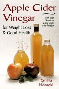 Apple Cider Vinegar for Weight Loss & Good Health by Cynthia Holzapfel