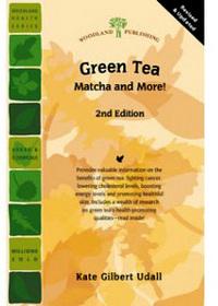 Green Tea Matcha and More by Kate Gilbert Udall (2nd Edition)