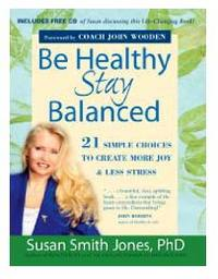 Be Healthy - Stay Balanced by Susan Smith Jones, Ph.D.