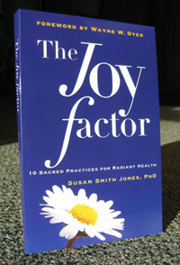 The Joy Factor - 10 Sacred Practices For Radiant Health by Susan Smith Jones, Ph.D.
