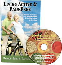 Living Active & Pain-Free: Natural Remedies for Strong Bones & Healthy Joints…at Any Age by Susan Smith Jones, Ph.D. Plus Bonus CD