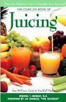 The Complete Book of Juicing by Michael T. Murray, N.D.