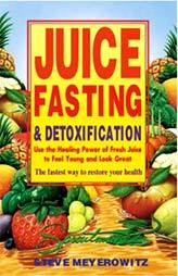 Juice Fasting & Detoxification by Steve Meyerowitz
